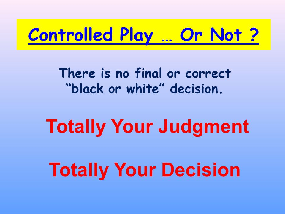 There is no final or correct black or white decision.