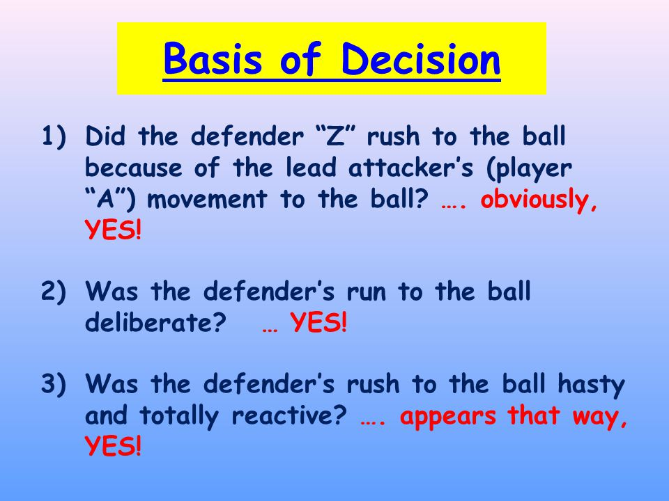 1)Did the defender Z rush to the ball because of the lead attacker's (player A ) movement to the ball.