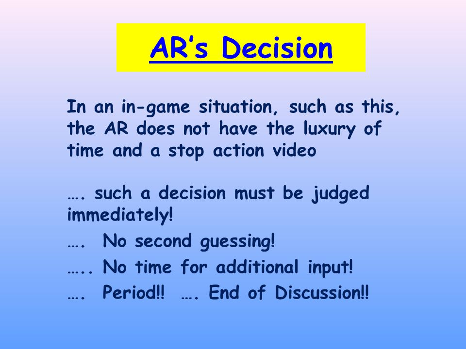 AR's Decision In an in-game situation, such as this, the AR does not have the luxury of time and a stop action video ….