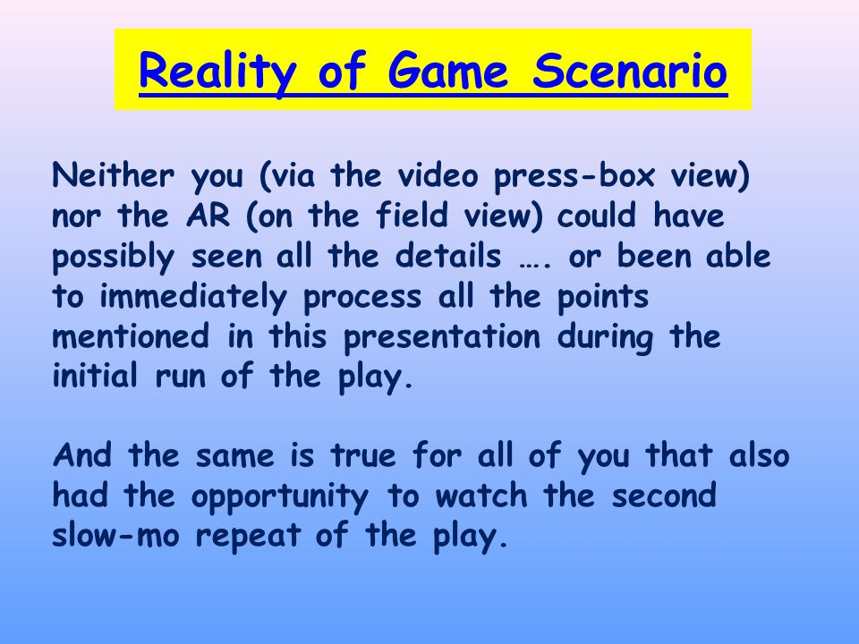 Reality of Game Scenario Neither you (via the video press-box view) nor the AR (on the field view) could have possibly seen all the details ….
