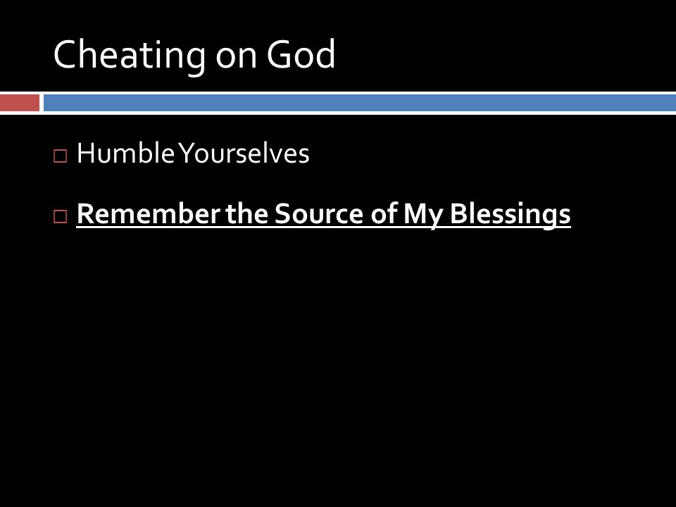 Cheating on God  Humble Yourselves  Remember the Source of My Blessings