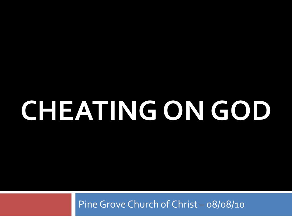 CHEATING ON GOD Pine Grove Church of Christ – 08/08/10