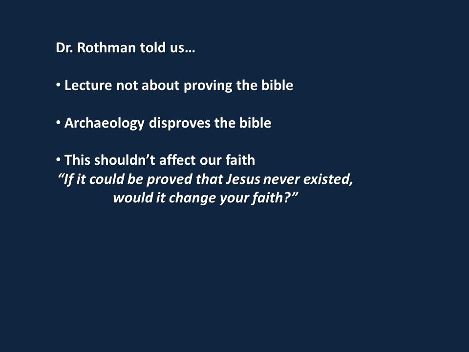 Dr. Rothman told us… Lecture not about proving the bible Lecture not about proving the bible Archaeology disproves the bible Archaeology disproves the