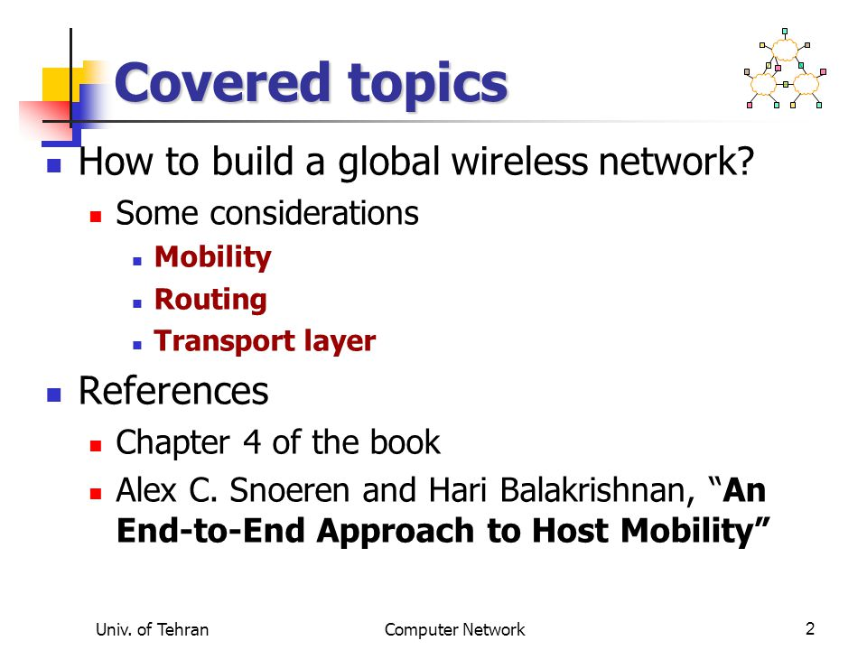 Univ. of TehranComputer Network2 Covered topics How to build a global wireless network.