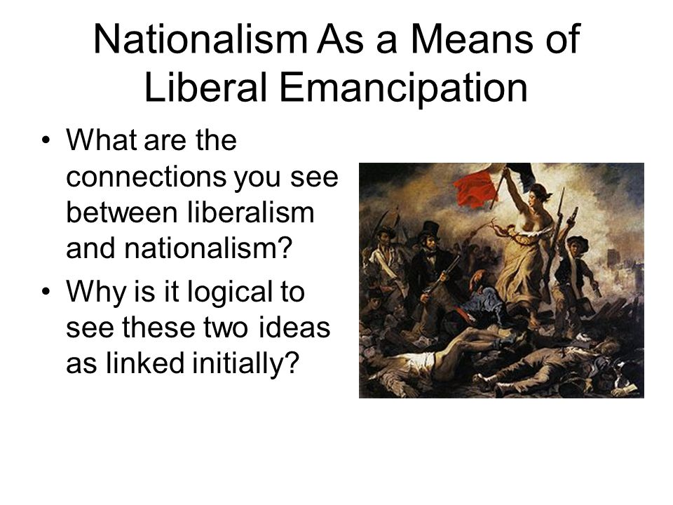 Nationalism As a Means of Liberal Emancipation What are the connections you see between liberalism and nationalism.
