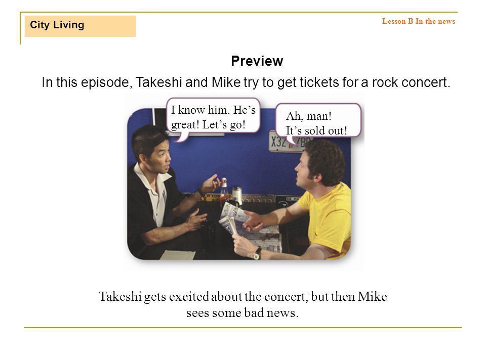 In this episode, Takeshi and Mike try to get tickets for a rock concert.