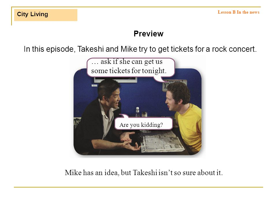 City Living In this episode, Takeshi and Mike try to get tickets for a rock concert.