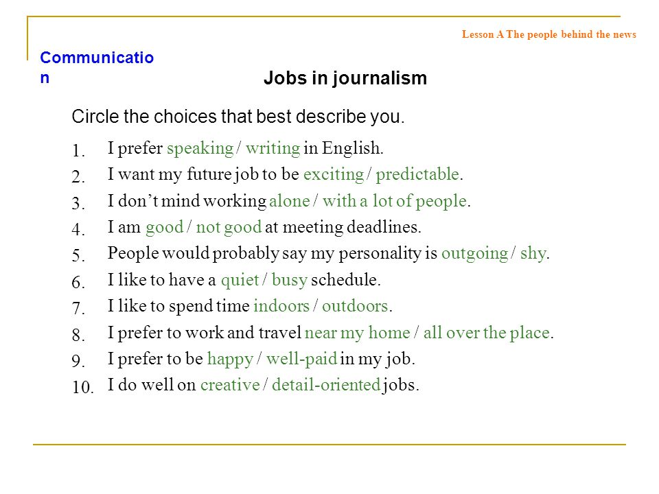Communicatio n Jobs in journalism Circle the choices that best describe you.