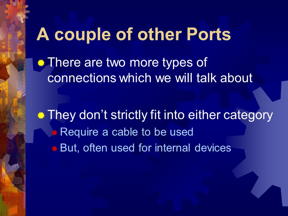 A couple of other Ports  There are two more types of connections which we will talk about  They don't strictly fit into either category  Require a