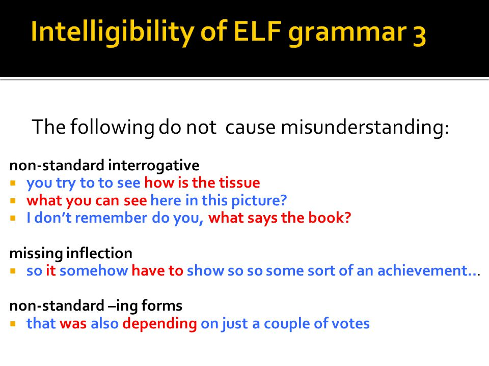 ELF corpus for words about some words about (9) a few words about (7) few words about (6) a couple of words about (1)  more variation than in ENL  break-up of an ENL fixed cluster