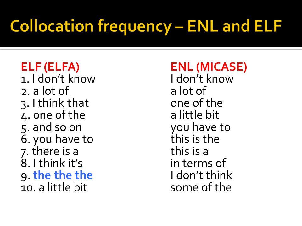 ELF (ELFA) ENL (MICASE) 1.I don't know I don't know 2.