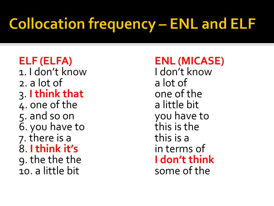 ELF (ELFA) ENL (MICASE) 1. I don't know I don't know 2.