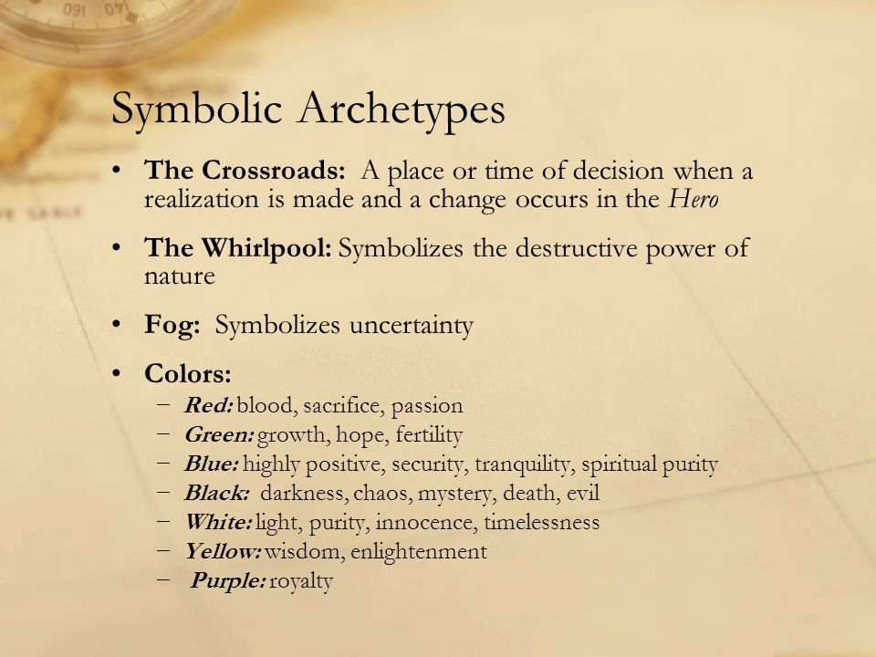 Symbolic Archetypes The Crossroads: A place or time of decision when a realization is made and a change occurs in the Hero The Whirlpool: Symbolizes t