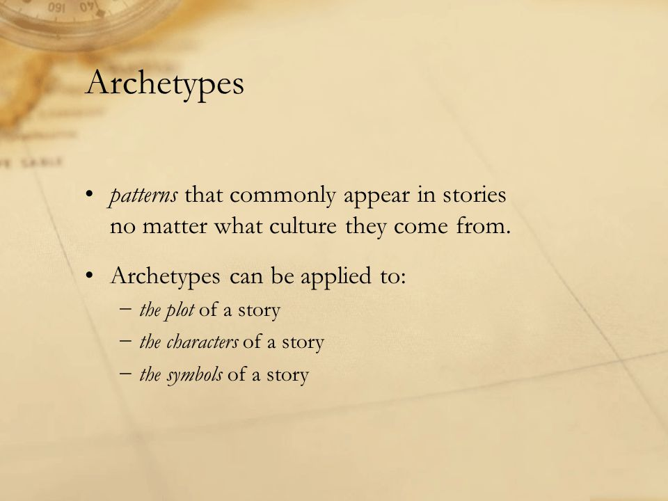 Archetypes patterns that commonly appear in stories no matter what culture they come from.