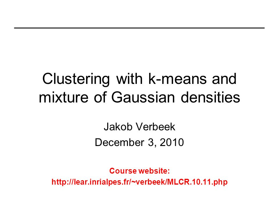 Plan for the course Session 1, October 1 2010 –Cordelia Schmid: Introduction –Jakob Verbeek: Introduction Machine Learning Session 2, December 3 2010 –Jakob Verbeek: Clustering with k-means, mixture of Gaussians –Cordelia Schmid: Local invariant features –Student presentation 1: Scale and affine invariant interest point detectors, Mikolajczyk, Schmid, IJCV 2004.Scale and affine invariant interest point detectors Session 3, December 10 2010 –Cordelia Schmid: Instance-level recognition: efficient search –Student presentation 2: Scalable Recognition with a Vocabulary Tree, Nister and Stewenius, CVPR 2006.Scalable Recognition with a Vocabulary Tree,