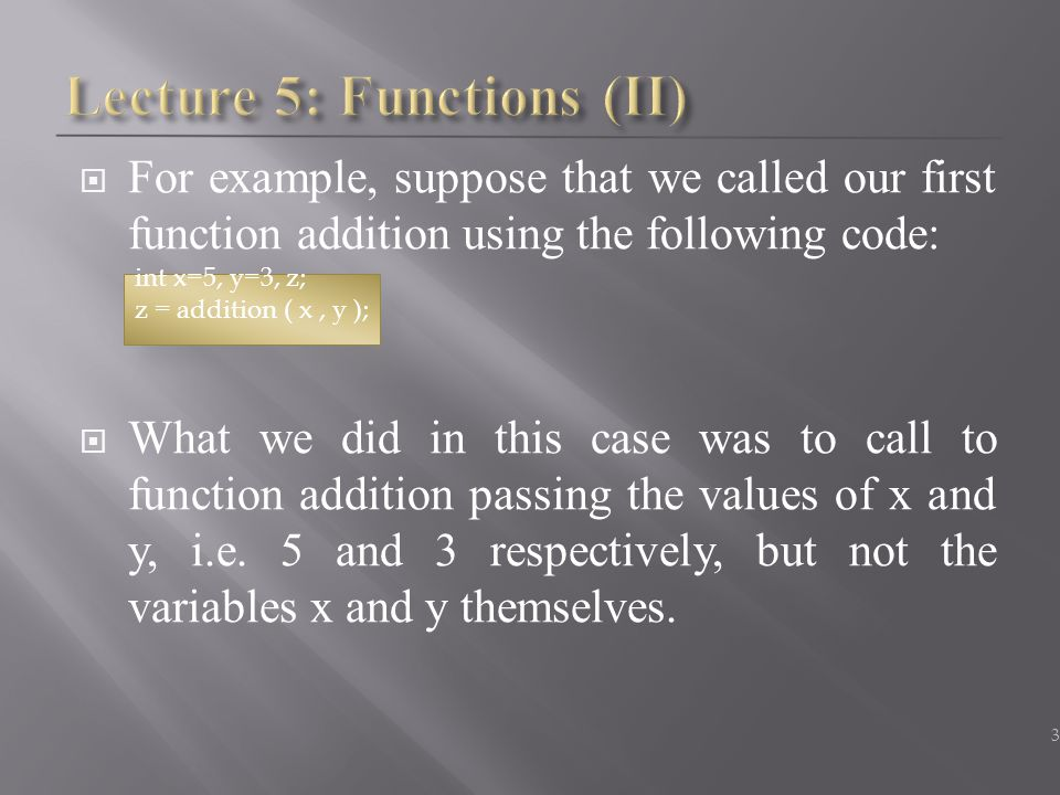  For example, suppose that we called our first function addition using the following code:  What we did in this case was to call to function additio