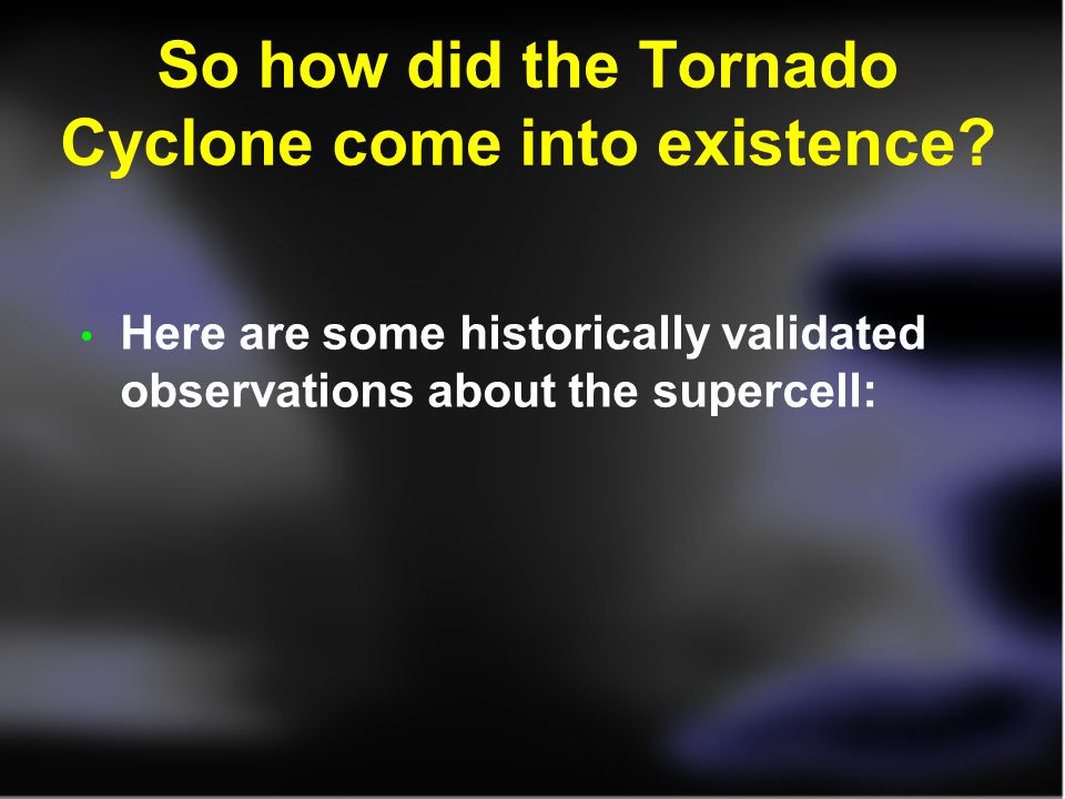 So how did the Tornado Cyclone come into existence.