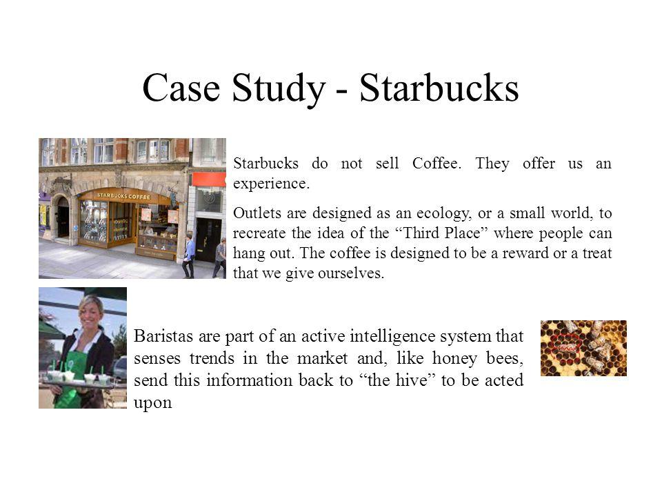 Case Study - Starbucks Starbucks do not sell Coffee.