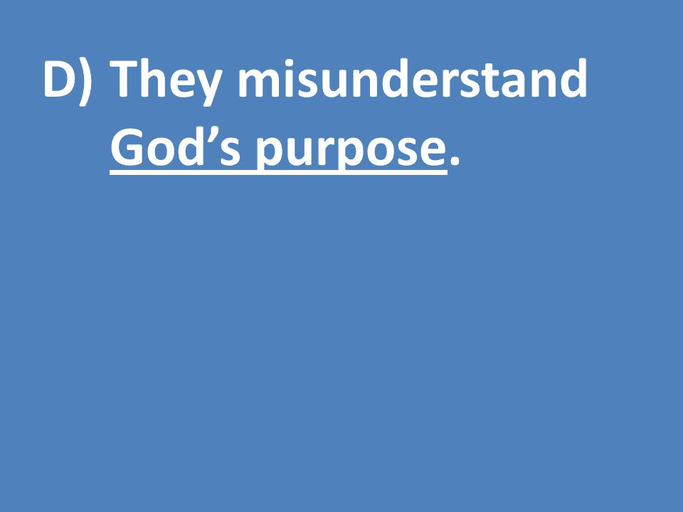 D)They misunderstand God's purpose.