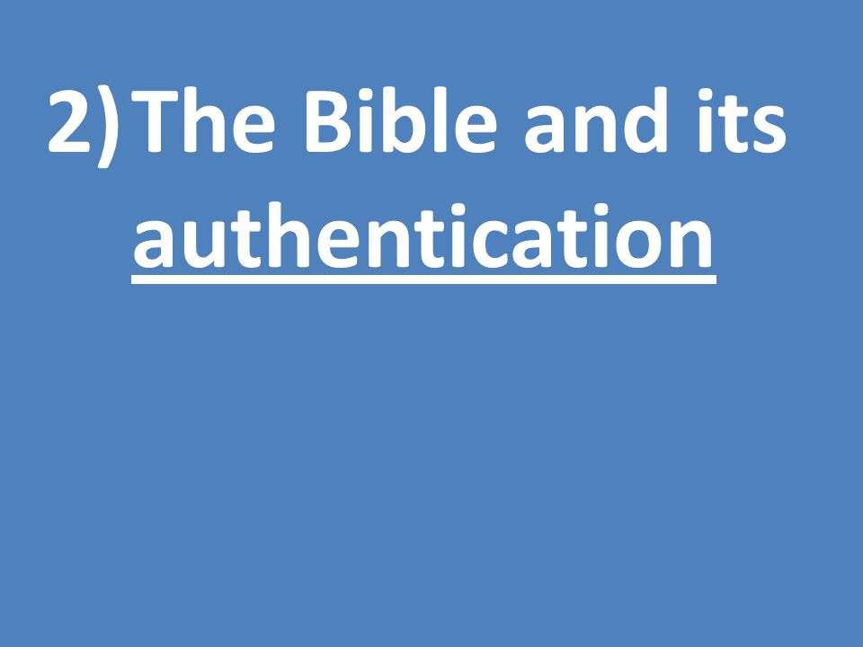 2)The Bible and its authentication