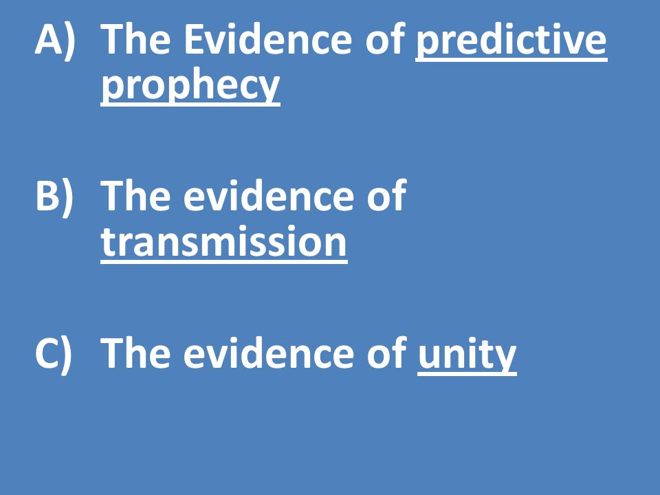 A)The Evidence of predictive prophecy B)The evidence of transmission C)The evidence of unity