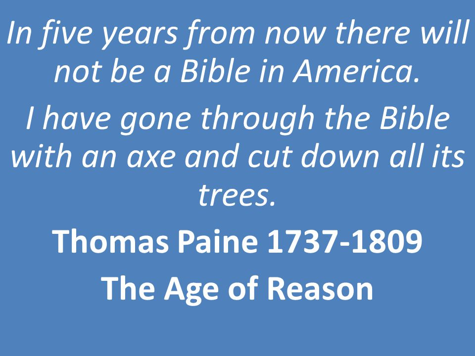 In five years from now there will not be a Bible in America.