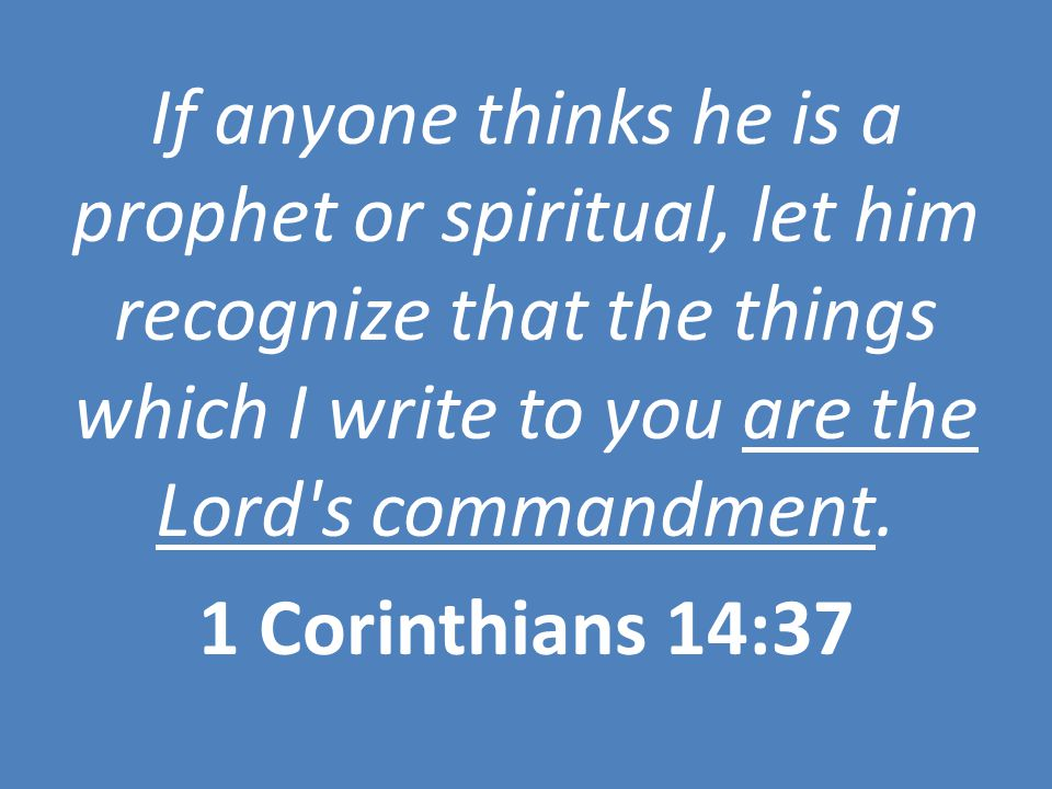 If anyone thinks he is a prophet or spiritual, let him recognize that the things which I write to you are the Lord s commandment.