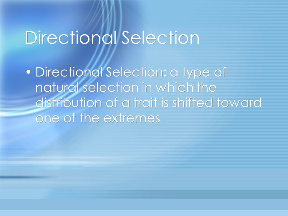 Directional Selection Directional Selection: a type of natural selection in which the distribution of a trait is shifted toward one of the extremes