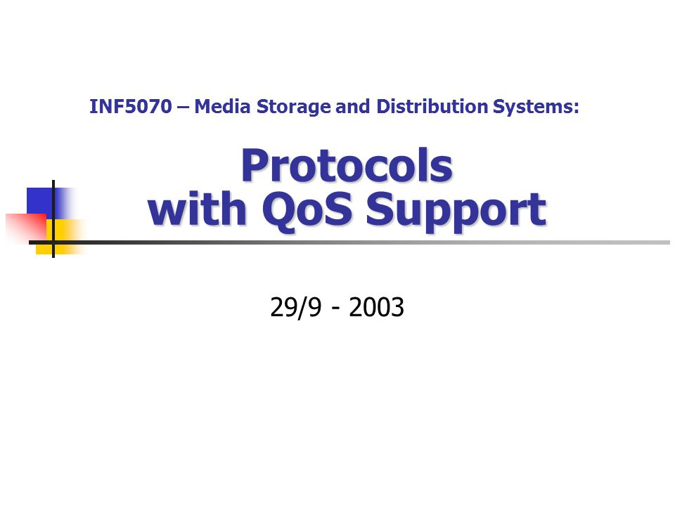 Protocols with QoS Support 29/9 - 2003 INF5070 – Media Storage and Distribution Systems: