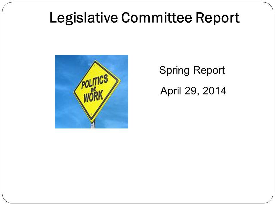 Legislative Committee Report Spring Report April 29, 2014