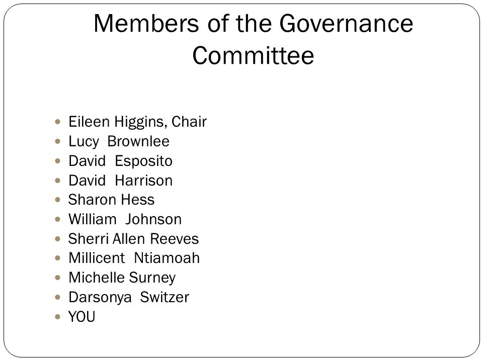 The Governance Committee The Governance Committee makes decisions about how SHPA should be run. The committee shapes the association's by-laws, commit