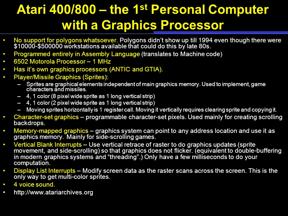 Atari 400/800 – the 1 st Personal Computer with a Graphics Processor No support for polygons whatsoever.