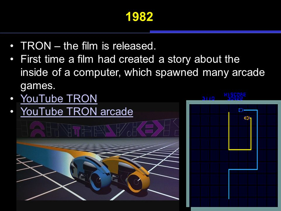 1982 TRON – the film is released. First time a film had created a story about the inside of a computer, which spawned many arcade games. YouTube TRON
