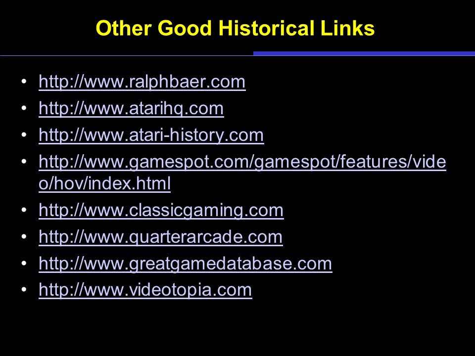 Other Good Historical Links http://www.ralphbaer.com http://www.atarihq.com http://www.atari-history.com http://www.gamespot.com/gamespot/features/vid