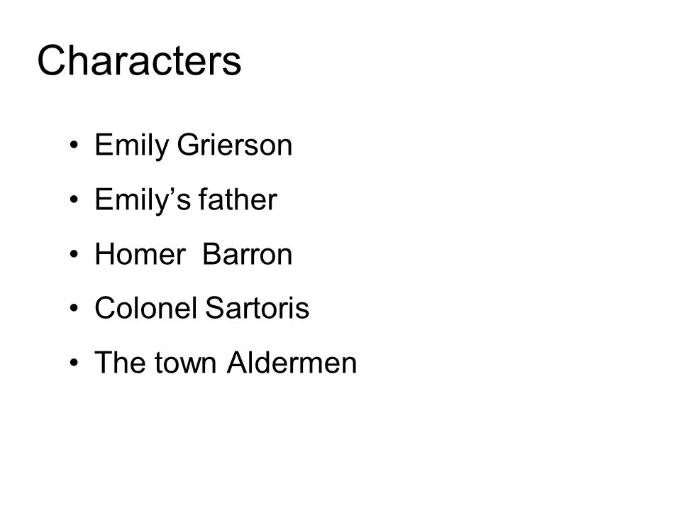 Characters Emily Grierson Emily's father Homer Barron Colonel Sartoris The town Aldermen