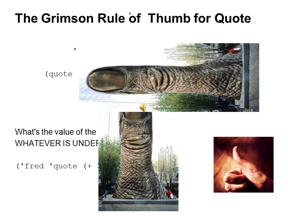 The Grimson Rule of Thumb for Quote ((quote fred) (quote quote) (+ 3 5))) (quote ((quote fred) (quote quote) (+ 3 5)))) .
