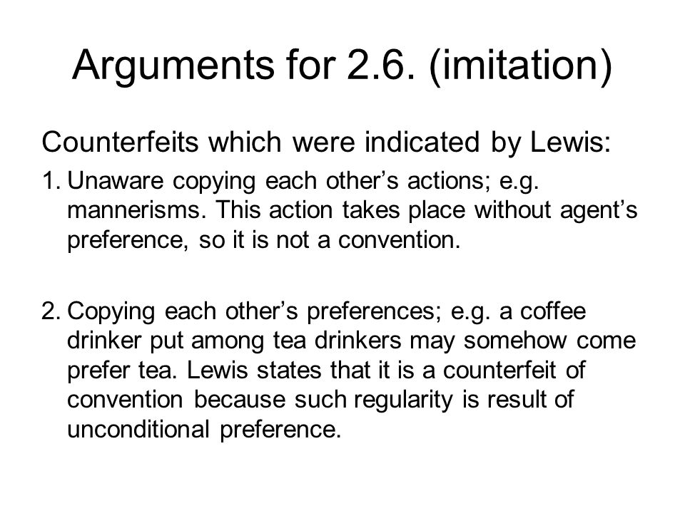 Arguments for 2.6. (imitation) Counterfeits which were indicated by Lewis: 1.Unaware copying each other's actions; e.g. mannerisms. This action takes