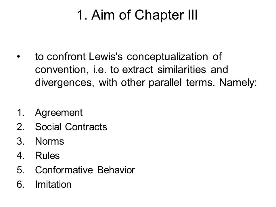 1. Aim of Chapter III to confront Lewis s conceptualization of convention, i.e.