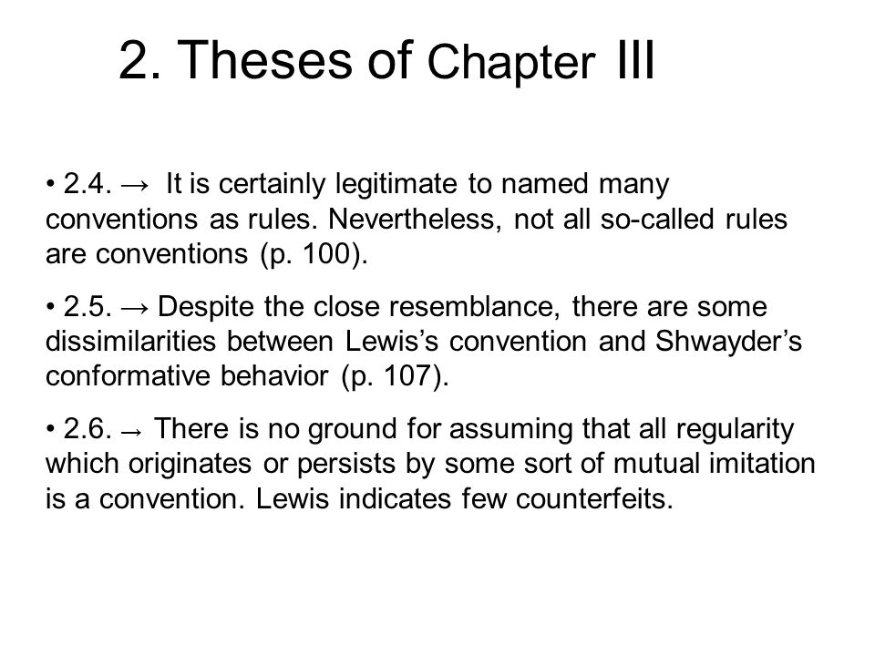 2.4. → It is certainly legitimate to named many conventions as rules. Nevertheless, not all so-called rules are conventions (p. 100). 2.5. → Despite t