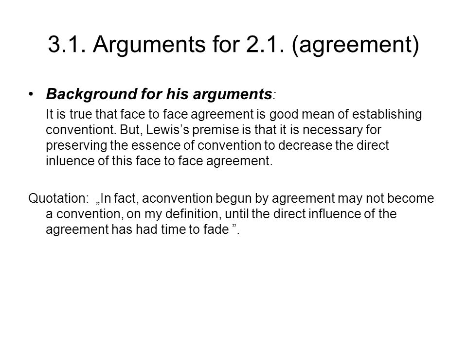 3.1. Arguments for 2.1. (agreement) Background for his arguments : It is true that face to face agreement is good mean of establishing conventiont. Bu