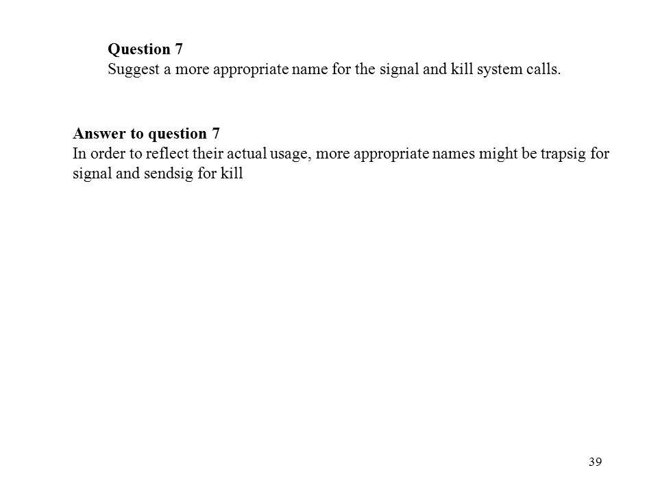 39 Question 7 Suggest a more appropriate name for the signal and kill system calls.
