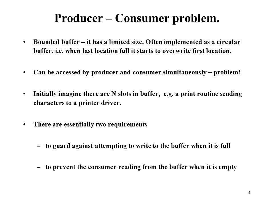 4 Producer – Consumer problem. Bounded buffer – it has a limited size.