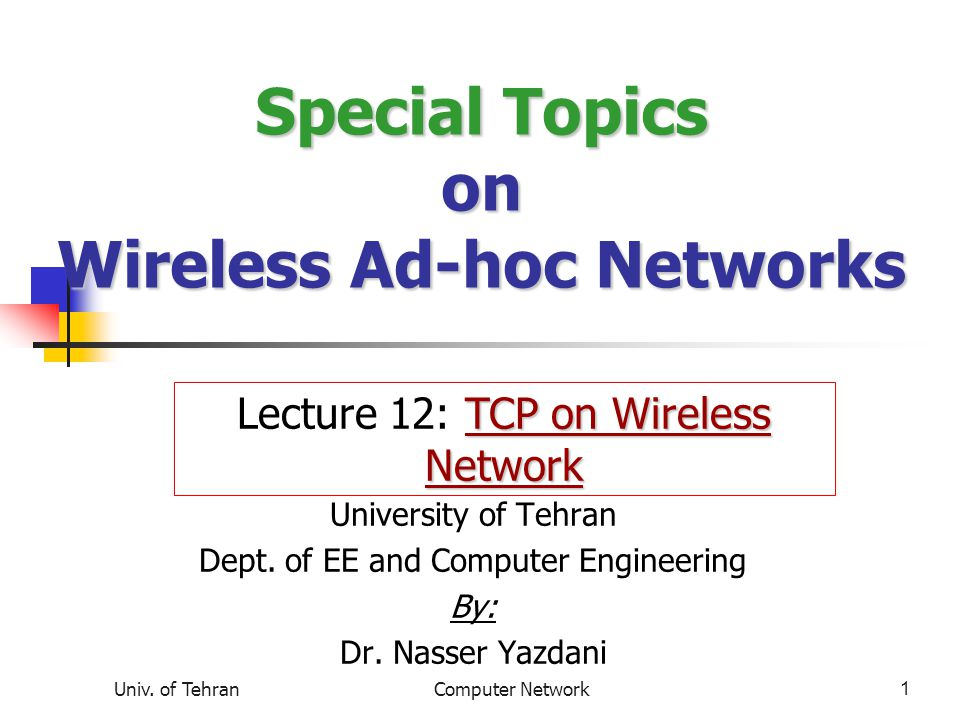 Univ.of TehranComputer Network2 Covered topics How to run applications on wireless network.