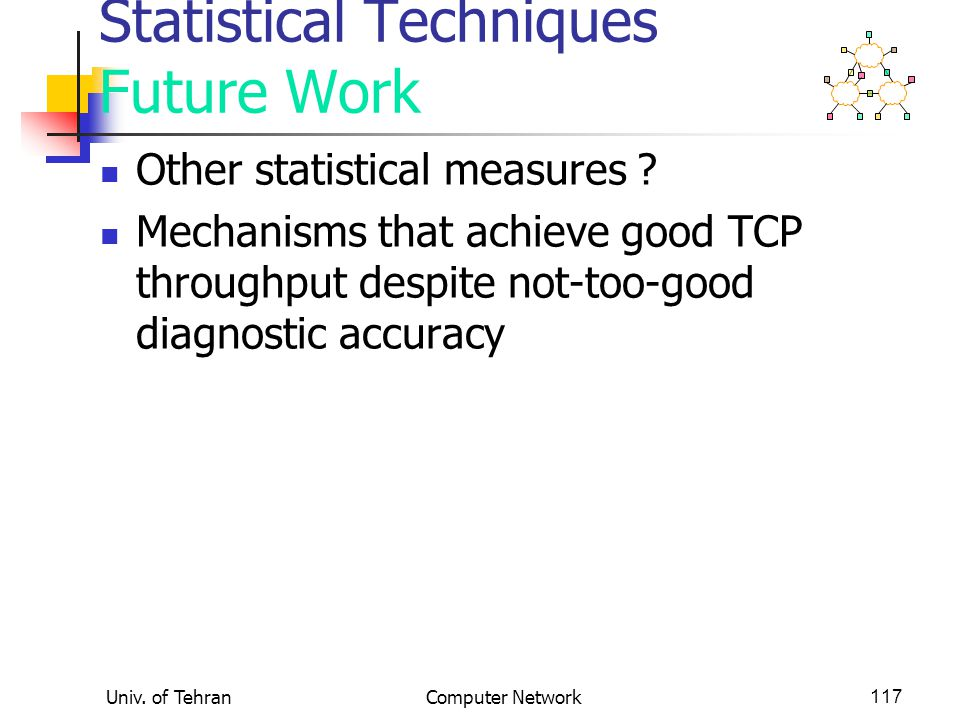 Univ. of TehranComputer Network117 Statistical Techniques Future Work Other statistical measures .