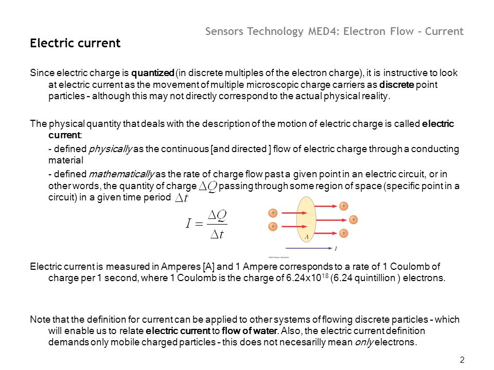 Sensors Technology MED4: Electron Flow – Current 2 Electric current Since electric charge is quantized (in discrete multiples of the electron charge),