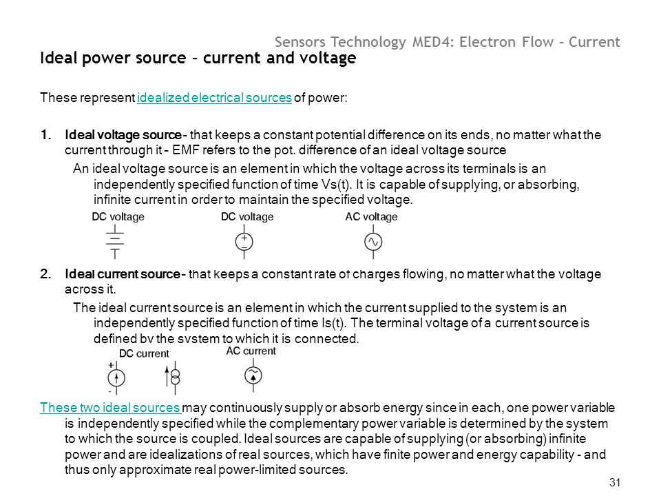 Sensors Technology MED4: Electron Flow – Current 31 These represent idealized electrical sources of power:idealized electrical sources 1.Ideal voltage