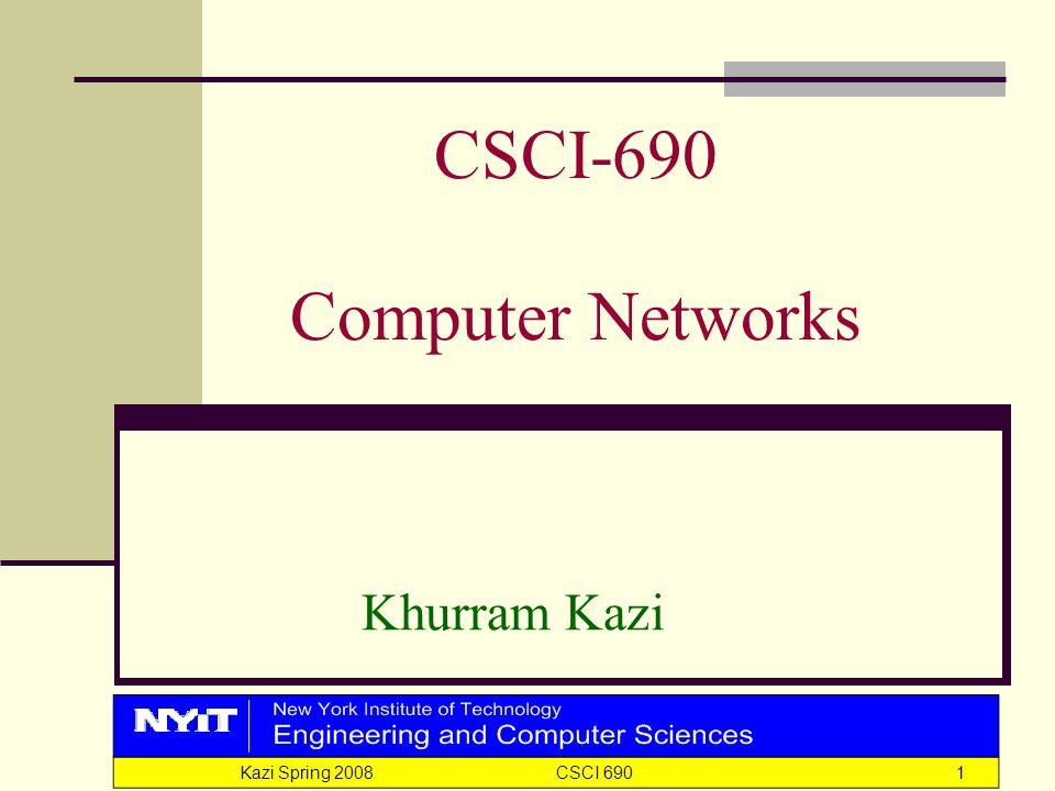 Kazi Spring 2008 CSCI 6901 CSCI-690 Computer Networks Khurram Kazi