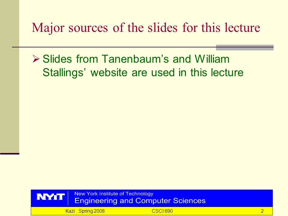 Kazi Spring 2008 CSCI 6902 Major sources of the slides for this lecture  Slides from Tanenbaum's and William Stallings' website are used in this lecture