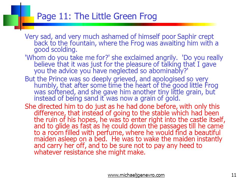 www.michaeljgenevro.com11 Page 11: The Little Green Frog Very sad, and very much ashamed of himself poor Saphir crept back to the fountain, where the