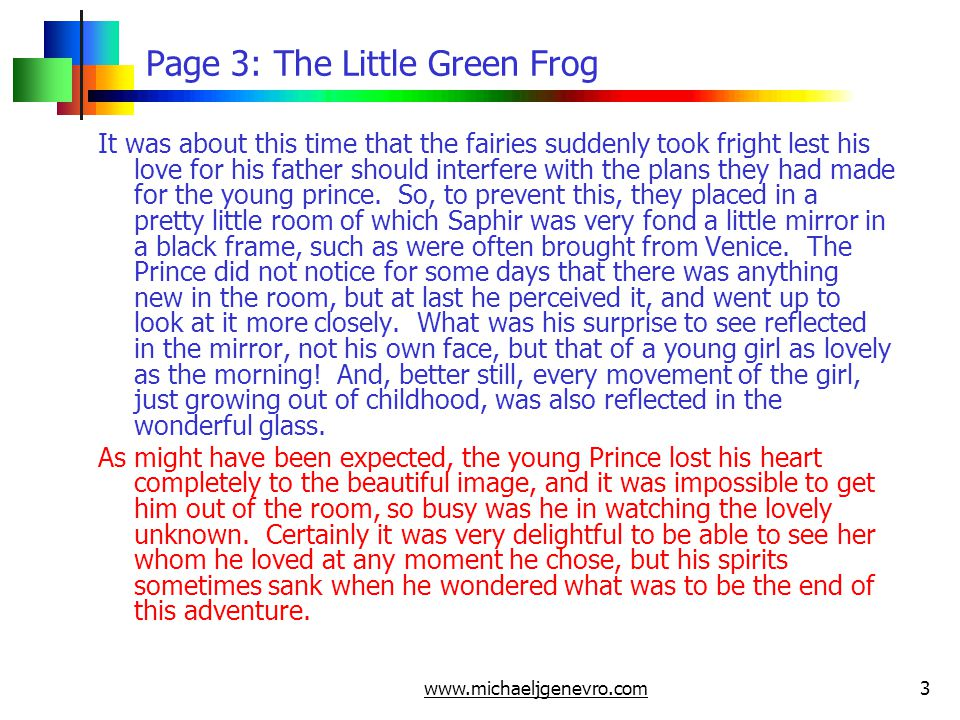 www.michaeljgenevro.com14 Page 14: The Little Green Frog With these words she jumped into the water, and the Prince, who had taken her threats much to heart, took his departure, firmly resolved not to deserve them.